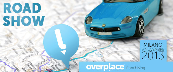 Franchising, Overplace vi dà appuntamento a Milano con il suo Road Show